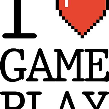 I LOVE GAMEPLAY by teesandlove
