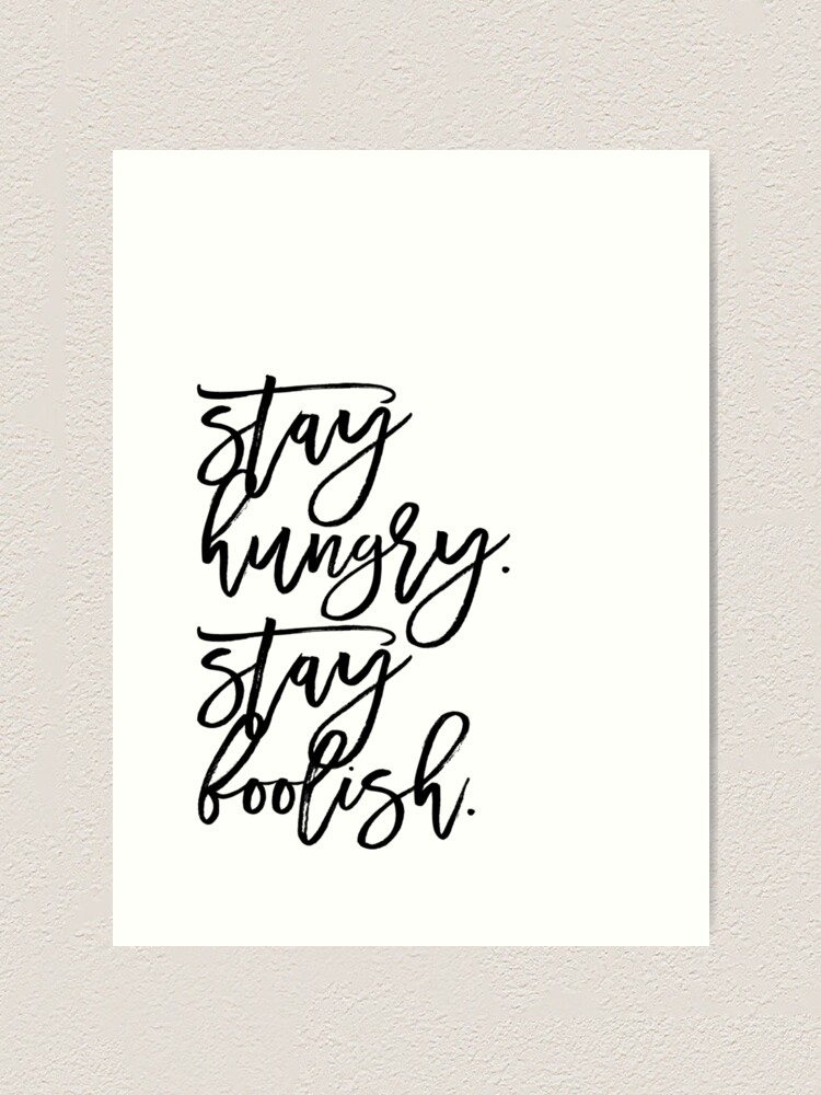Stay Hungry Stay Foolish Art Print By Emprintsstudio Redbubble