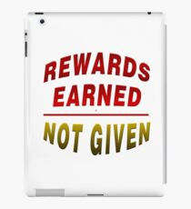 Rewards Earned Not Given iPad Case/Skin