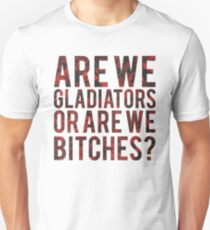 Are we gladiators or are we bitches? T-Shirt
