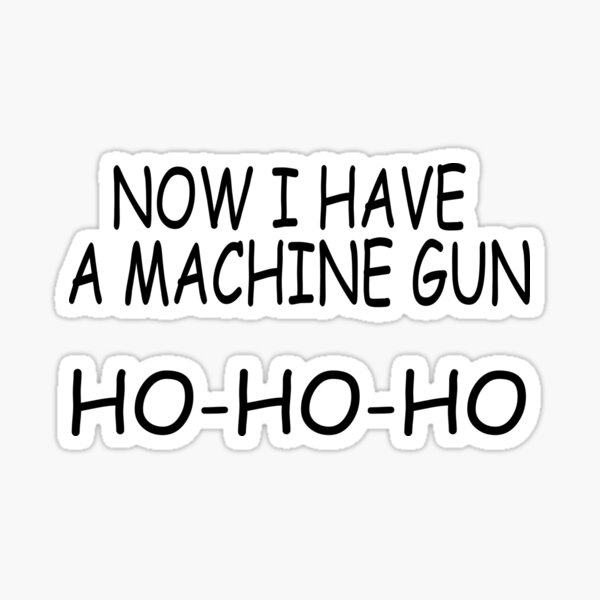Die Hard, Now I Have A Machine Gun Ho Ho Ho Sticker