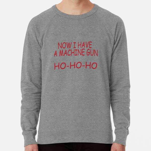 Die Hard, Now I Have A Machine Gun Ho Ho Ho Lightweight Sweatshirt