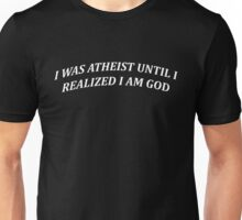 I was atheist until I realized I am god Unisex T-Shirt