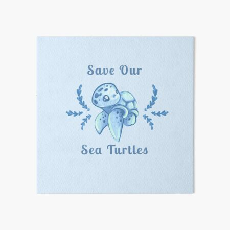 Save Our Sea Turtles Sticker and Statement Design - Blue Art Board Print