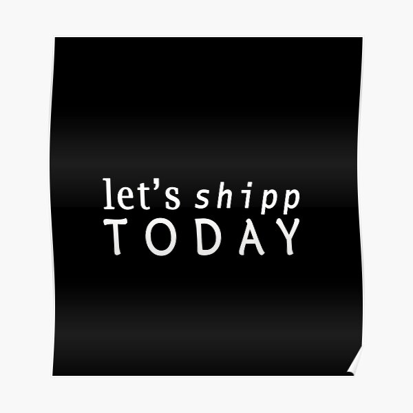 Let's Shipp TODAY Classic T-SHIRT Poster
