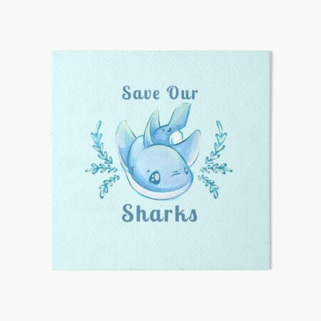 "Sea Breeze Blue ""Save Our Sharks"" Sticker and Statement Design - Cute Baby Shark Illustration Art Board Print"