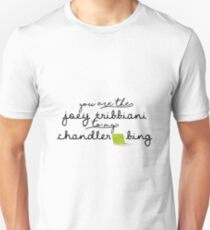 You are the Joey Tribbiani to my Chandler Bing Unisex T-Shirt