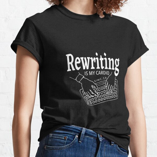 Rewriting is my Cardio in WHITE Classic T-Shirt