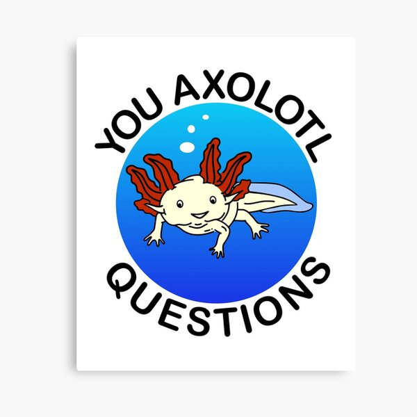 You Axolotl Questions Canvas Print