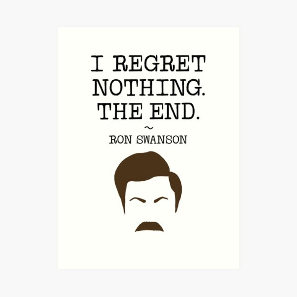 Ron Swanson Regrets Nothing.  Art Print