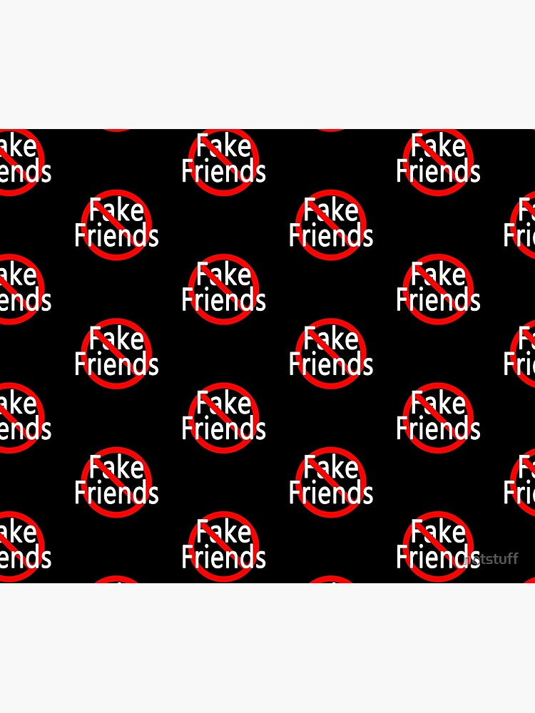 No More Fake Friends by notstuff