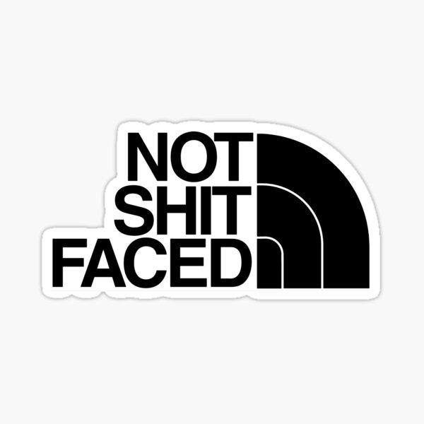 Not Sh!t Faced Sticker