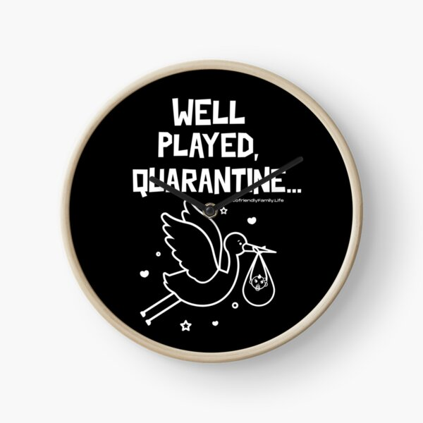 Well Played, Quarantine...! Horloge