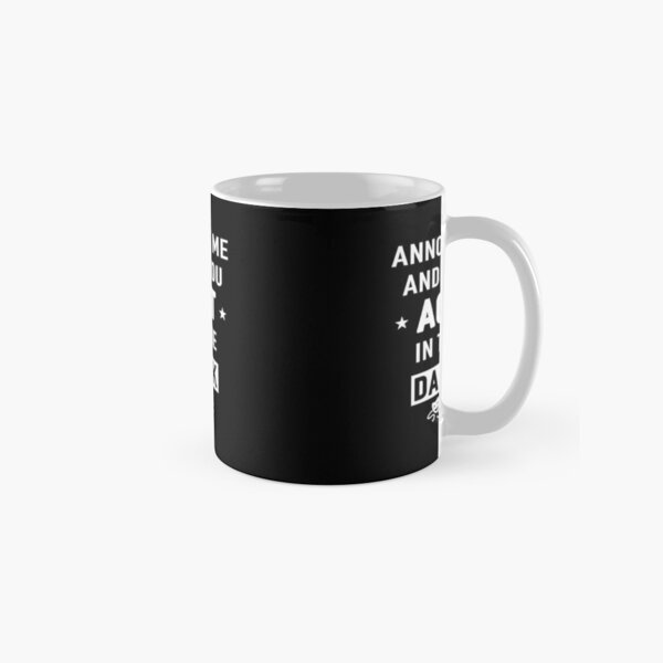 Annoy me and you act in the dark gift Classic Mug
