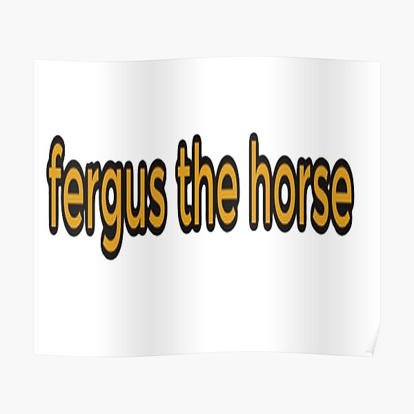 Fergus The Horse funny Poster