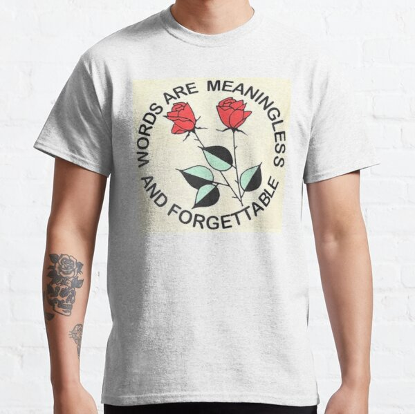 Words Are Meaningless And Forgettable Classic T-Shirt