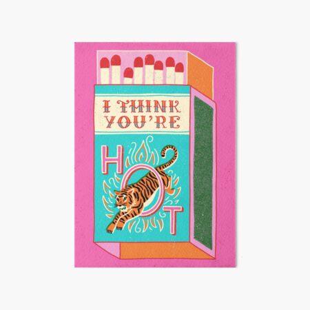 I think you're hot Art Board Print