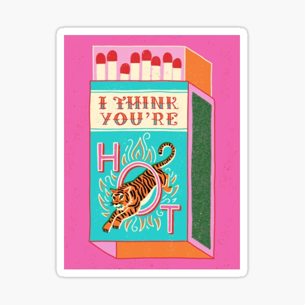 I think you're hot Sticker