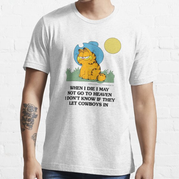 Garfield When I Die I May Not Go To Heaven I Don't Know IF They Let CowBoys IN Essential T-Shirt