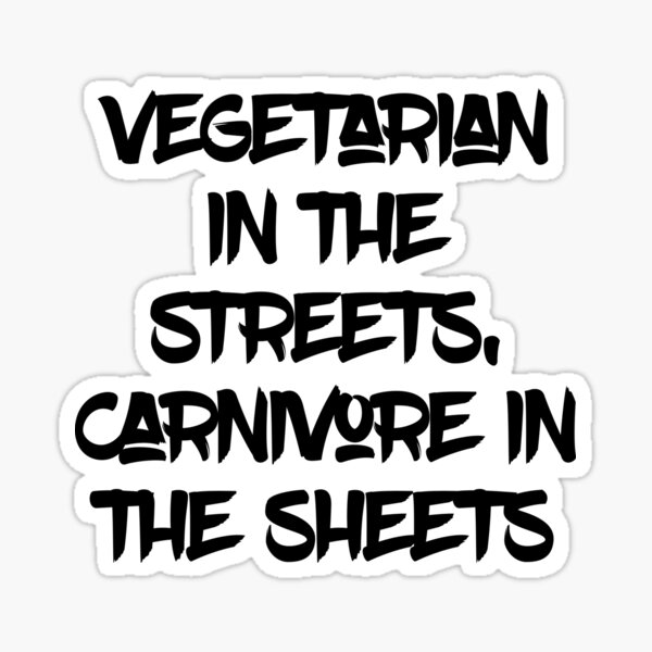 Vegetarian in the streets, carnivore in the sheets Sticker