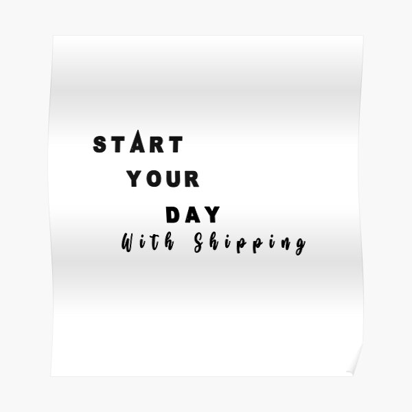 Start Your Day With shipping T-shirt Poster