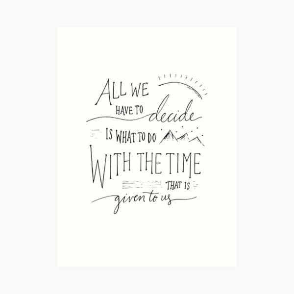"""""""Time Given To Us"""" Art Print"""
