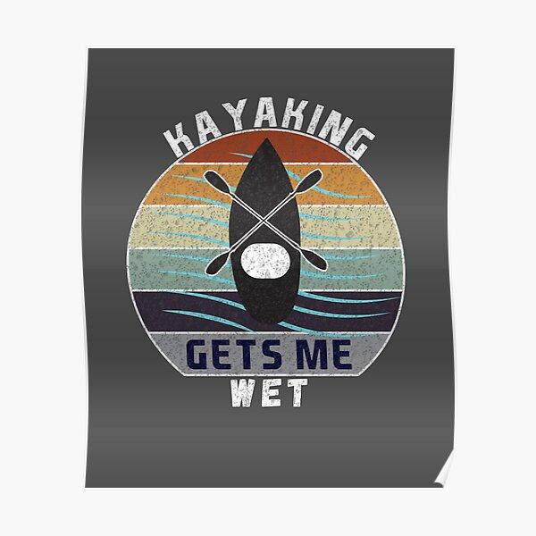 Kayaking Gets Me Wet, Gift Idea for Kayaking Lovers, Kayak Logo Design, Poster