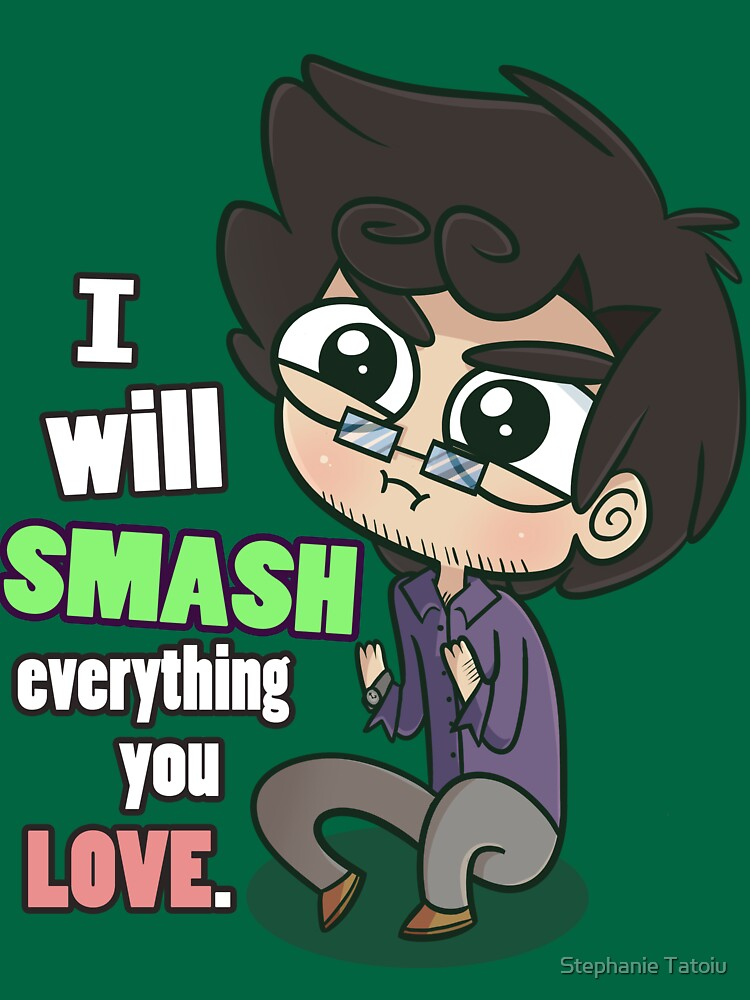 I Will Smash Everything You Love | Unisex T-Shirt