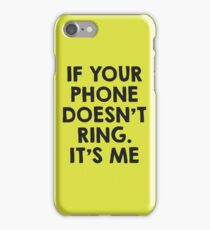 If your phone doesn't ring.. it's me iPhone Case/Skin