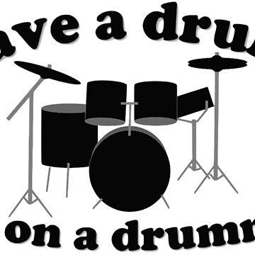 Save A Drum, Hit On A Drummer Tee-Shirt by my-ugh