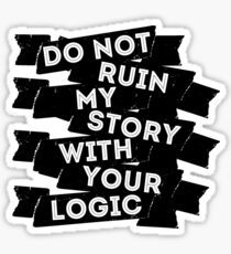 Do Not Ruin My Story With Your Logic Sticker