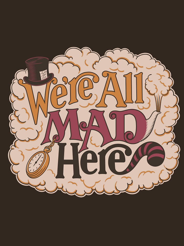 We're all mad here | Unisex T-Shirt