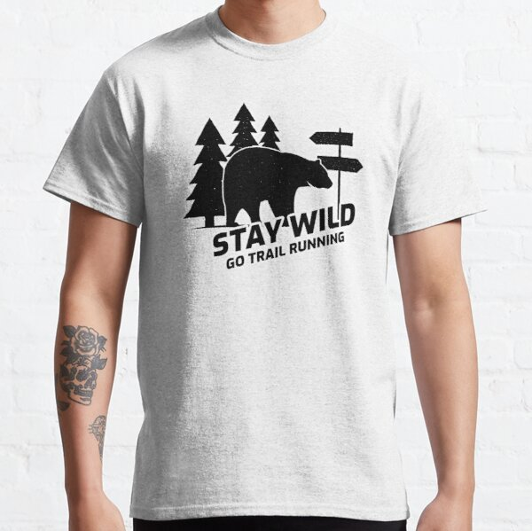 Stay Wild - Go Trail Running Collection Classic T-Shirt