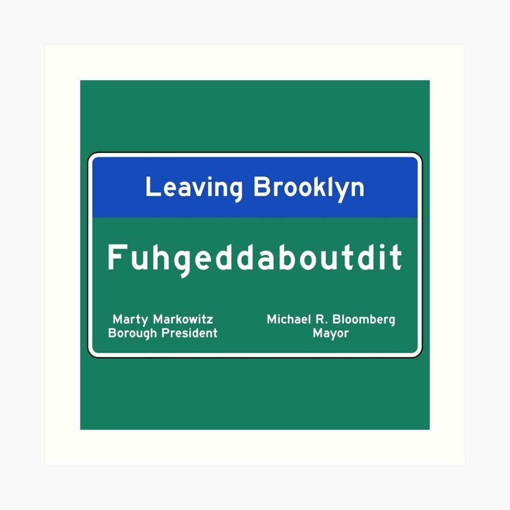 """Fuhgeddaboudit"", Brooklyn Road Sign, NYC Art Print"
