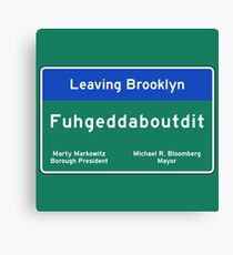 """Fuhgeddaboudit"", Brooklyn Road Sign, NYC Canvas Print"
