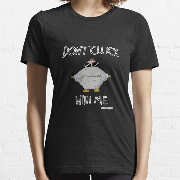 Chicken Don't Cluck With Me Essential T-Shirt