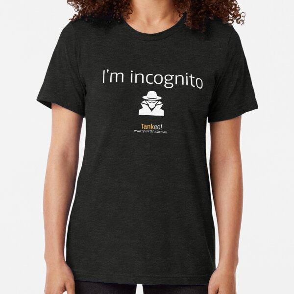 I'm Incognito white text Tri-blend T-Shirt