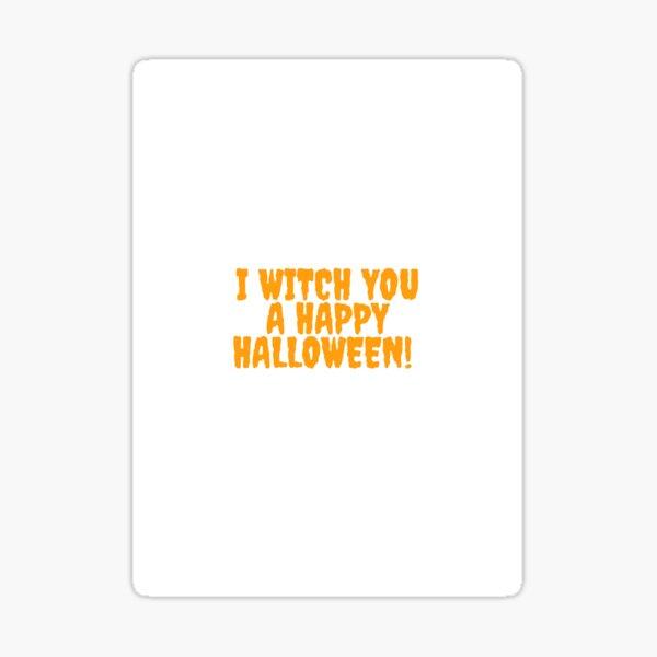 I witch you a happy halloween  Sticker