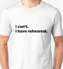 I can't. I have rehearsal. Slim Fit T-Shirt