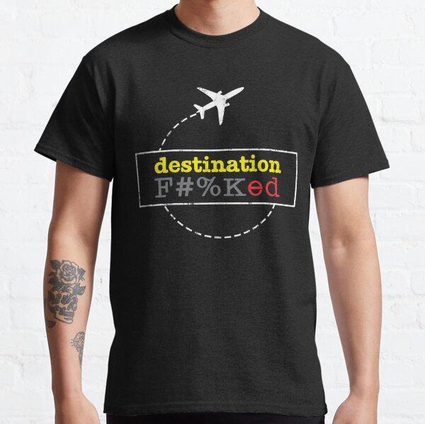 Destination Fucked F#%Ked Classic T-Shirt