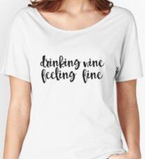 Drinking Wine, Feeling Fine Women's Relaxed Fit T-Shirt