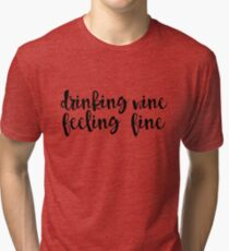 Drinking Wine, Feeling Fine Tri-blend T-Shirt