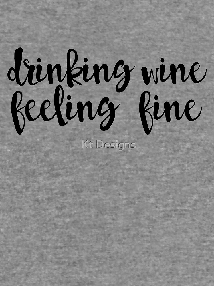 Drinking Wine, Feeling Fine by katiefarello