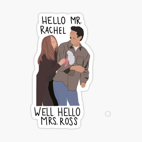 Hola señor Rachel, bueno hola señora Ross Pegatina