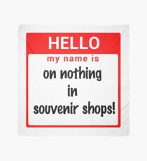 Hello My Name Is: On NOTHING In Souvenir Shops! Scarf
