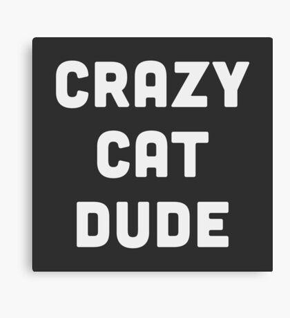 Crazy Cat Dude Canvas Print