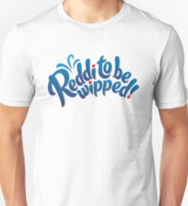 Reddi to be wipped! Unisex T-Shirt
