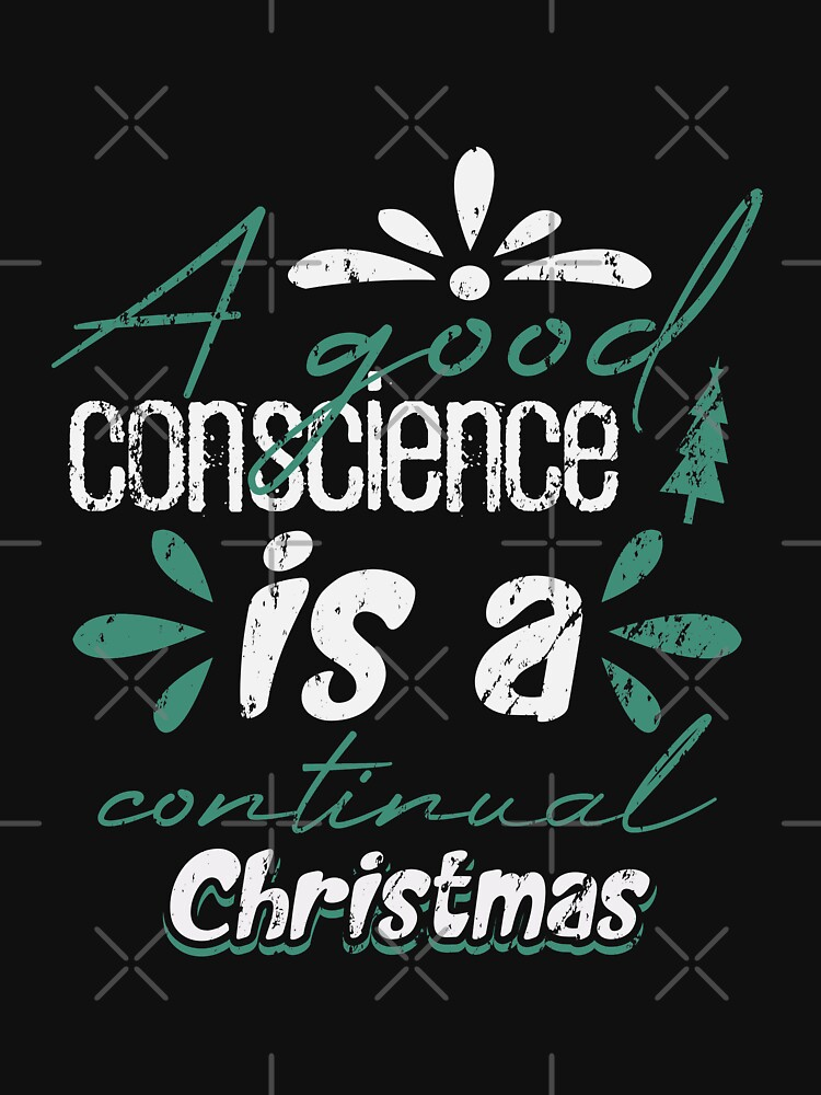 A Good Conscience Is A Continual Christmas by NextLVLShirts