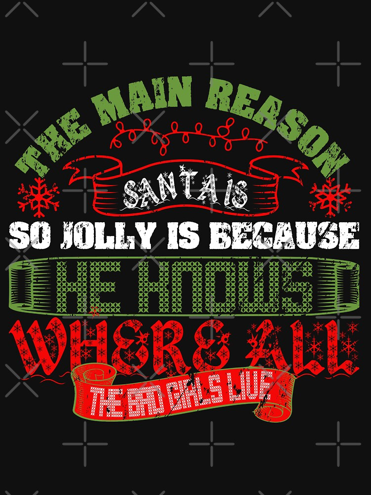 Santas Jolly: He Knows Where The Bad Girls Live by NextLVLShirts