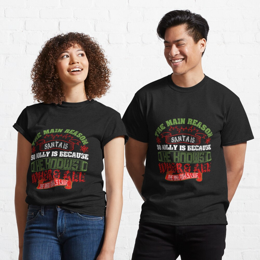 Santas Jolly: He Knows Where The Bad Girls Live Classic T-Shirt